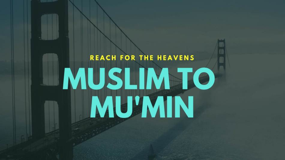 The difference between a Muslim and a Mu'min and why